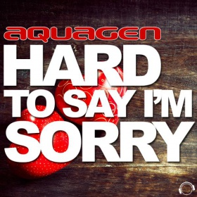 AQUAGEN - HARD TO SAY I'M SORRY 2K16